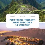 Peru Travel Itinerary - What to Do on a 1-2 Week Trip