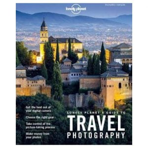 Lonely Planet Travel Photography - 2016 Edition