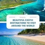 Beautiful Exotic Destinations to Visit Around the World